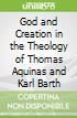 God and Creation in the Theology of Thomas Aquinas and Karl Barth