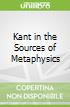Kant in the Sources of Metaphysics
