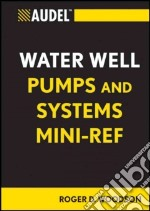 Audel Water Well Pumps and Systems Mini-Ref libro in lingua di Woodson R. Dodge