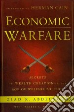 Economic Warfare libro in lingua di Abdelnour Ziad K., Whittaker Wesley A., Cain Herman (FRW)