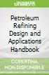 Petroleum Refining Design and Applications Handbook