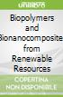 Biopolymers and Bionanocomposites from Renewable Resources