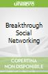 Breakthrough Social Networking