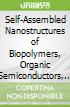 Self-Assembled Nanostructures of Biopolymers, Organic Semiconductors, and Inorganic Compounds