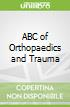 ABC of Orthopaedics and Trauma