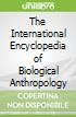 The International Encyclopedia of Biological Anthropology