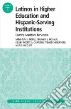 Latinos in Higher Education and Hispanic-Serving Institutions: Creating Conditions For Sucess