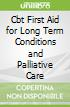 Cbt First Aid for Long Term Conditions and Palliative Care