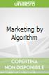 Marketing by Algorithm