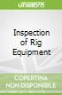Inspection of Rig Equipment