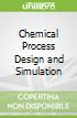 Chemical Process Design and Simulation