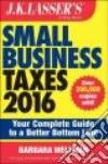 J. K. Lasser's Small Business Taxes 2016