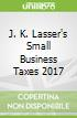 J. K. Lasser's Small Business Taxes 2017