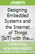 Designing Embedded Systems and the Internet of Things (IoT) with the ARM Mbed