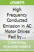High Frequency Conducted Emission in AC Motor Drives Fed by Frequency Converters