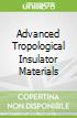 Advanced Tropological Insulator Materials