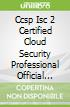 Ccsp Isc 2 Certified Cloud Security Professional Official Study Guide + Ccsp Cbk