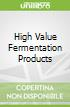 High Value Fermentation Products