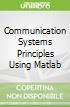 Communication Systems Principles Using Matlab