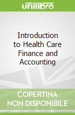 Introduction to Health Care Finance and Accounting libro in lingua di Carlene Harrison