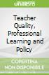 Teacher Quality, Professional Learning and Policy