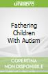 Fathering Children With Autism