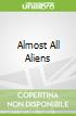 Almost All Aliens