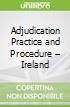 Adjudication Practice and Procedure – Ireland