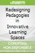 Redesigning Pedagogies in Innovative Learning Spaces