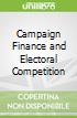 Campaign Finance and Electoral Competition