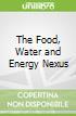 The Food, Water and Energy Nexus