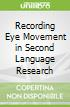 Recording Eye Movement in Second Language Research
