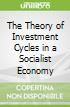 The Theory of Investment Cycles in a Socialist Economy