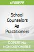 School Counselors As Practitioners