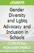 Gender Diversity and Lgbtq Advocacy and Inclusion in Schools