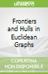 Frontiers and Hulls in Euclidean Graphs