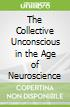 The Collective Unconscious in the Age of Neuroscience