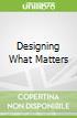 Designing What Matters