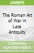 The Roman Art of War in Late Antiquity