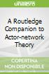 A Routledge Companion to Actor-network Theory