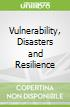 Vulnerability, Disasters and Resilience
