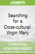 Searching for a Cross-cultural Virgin Mary