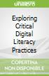 Exploring Critical Digital Literacy Practices