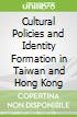 Cultural Policies and Identity Formation in Taiwan and Hong Kong