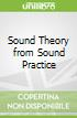 Sound Theory from Sound Practice