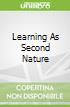 Learning As Second Nature