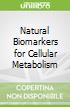 Natural Biomarkers for Cellular Metabolism