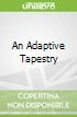 An Adaptive Tapestry