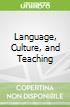 Language, Culture, and Teaching
