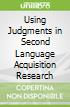 Using Judgments in Second Language Acquisition Research